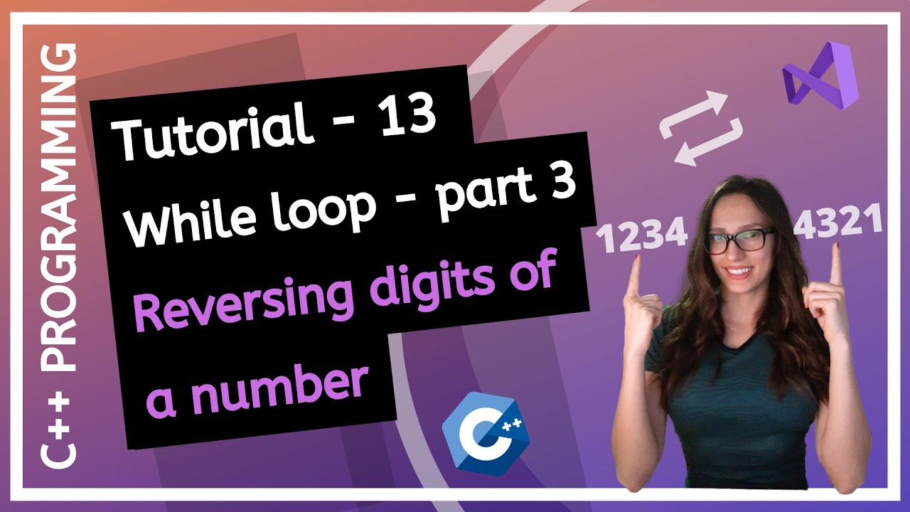 C++ FOR BEGINNERS - What Is While Loop, How to Reverse Digits Of A Number PROGRAMMING TUTORIAL