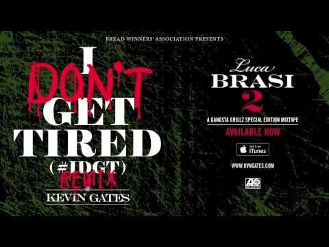 Kevin Gates- I Don't Get Tired #IDGT (Remix)