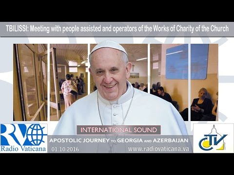 Pope Francis in Georgia - Meeting with assisted and charitable workers