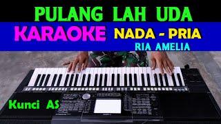 PULANGLAH UDA - Ria Amelia   KARAOKE Nada Cowok / Pria, HD