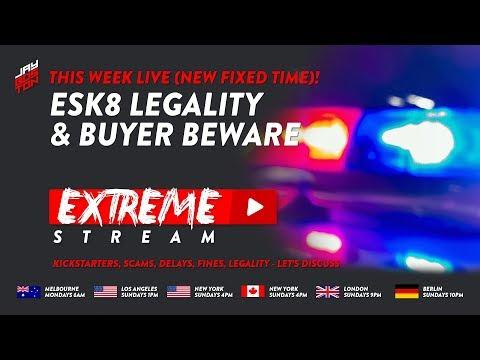 TOPIC: ESK8 LEGALITY & BUYER BEWARE | EXTREME STREAM