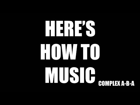 Heres How to Music  Complex ABA Form