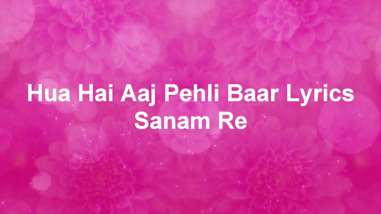 Hindi song Hua Hai Aaj Pehli Baar Lyrics