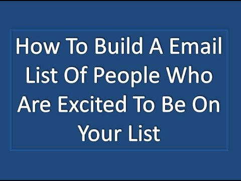 How To Build A Email List Of People Who Are Excited To Be On Your List