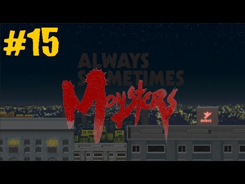 Always Sometimes Monsters - 15 - Hacking City Hall (Let's Play/Playthrough/Walkthrough)