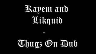 Kayem and Likquid - Thugz On Dub