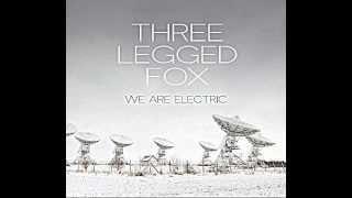 Three Legged Fox - We Are Electric