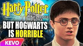 Half Blood Prince but Hogwarts is horrible