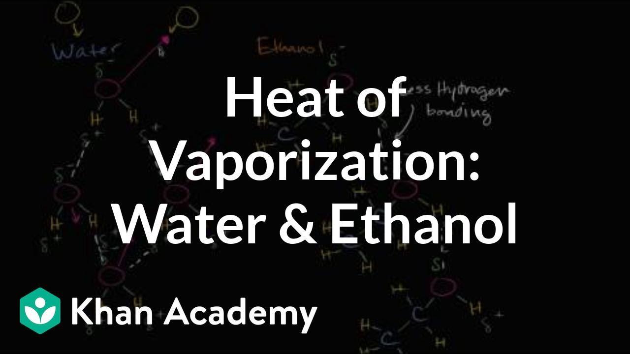 Heat of vaporization of water and ethanol (video) | Khan Academy