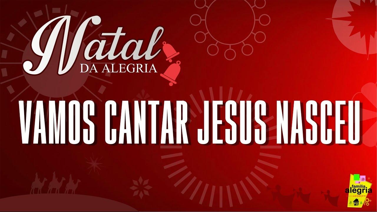 Vamos Cantar Jesus Nasceu Natal Da Alegria Familia Alegria