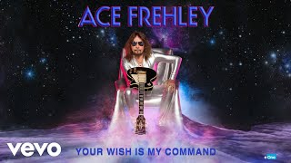 Ace Frehley - Your Wish Is My Command (Official Audio)