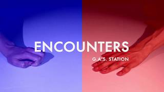 Encounters @ G. A. S STATION