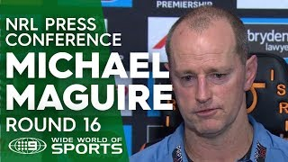 NRL Press Conference: Michael Maguire - Round 16 | NRL on Nine