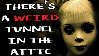 """""""There's a Weird Tunnel in the Attic. It goes somewhere..."""" 