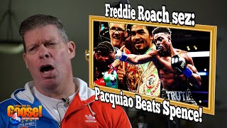 Freddie Roach Says Pacquiao Beats Spence!