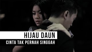 Video HIJAU DAUN - Cinta Tak Pernah Singgah (Official Music Video) download MP3, 3GP, MP4, WEBM, AVI, FLV Juli 2018