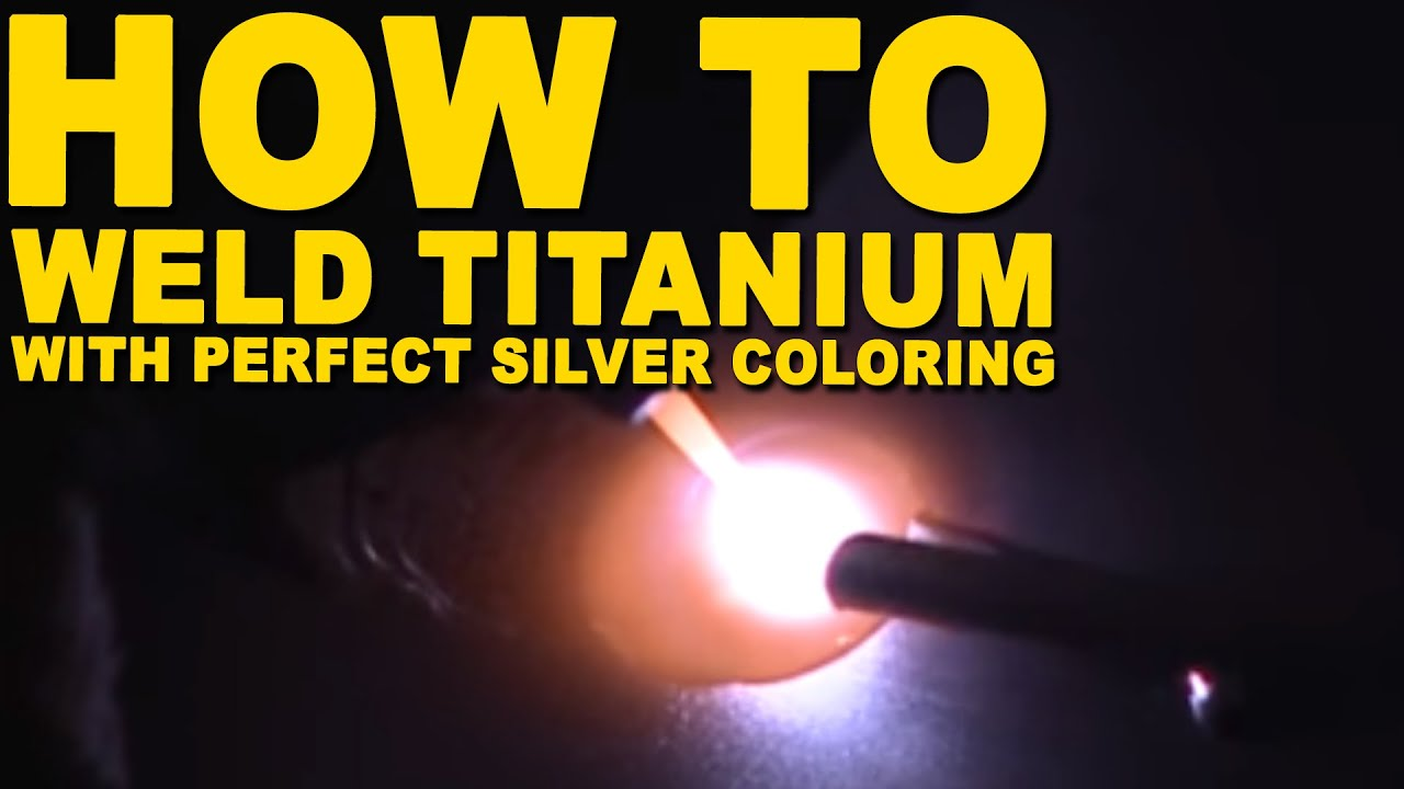 How to Weld Titanium with Perfect Silver Coloring | TIG Time