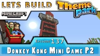 Minecraft :: Lets Build A Theme Park :: Donkey Kong Mini Game P2 :: E137