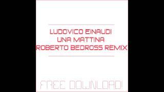 Ludovico Einaudi - Una Mattina (Roberto Bedross Remix)