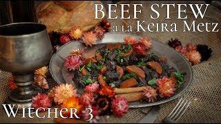 KEIRA METZ BEEF STEW RECIPE FROM WITCHER 3: WILD HUNT -  WITCHER KITCHEN EPISODES
