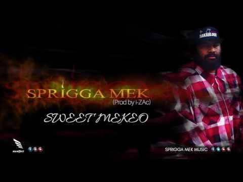 Sprigga Mek - SWEET MEKEO (Prod by i-ZAc)