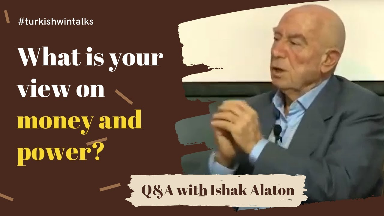 Q&A with Ishak Alaton | What is your view on money and power?