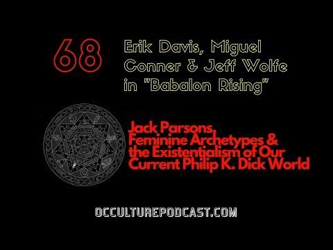 68. Erik Davis, Miguel Conner & Jeff Wolfe // Jack Parsons, the Feminine & the Philip K. Dick World