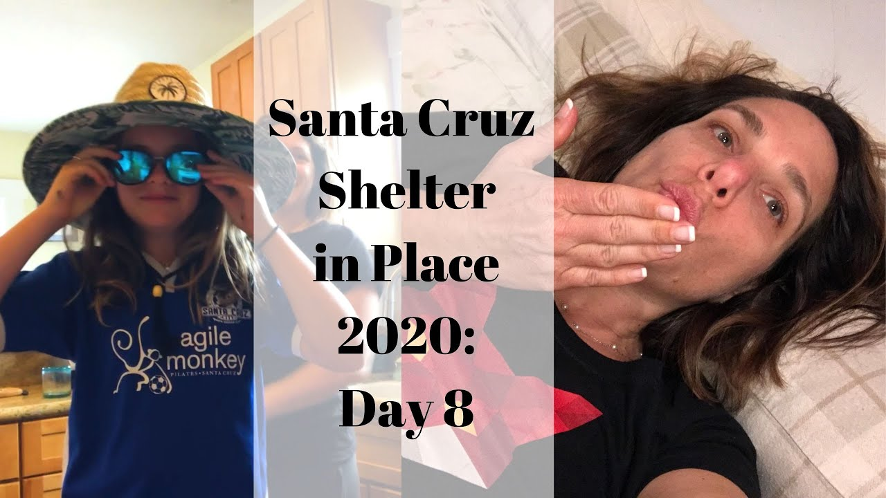 Santa Cruz Shelter in Place 2020: Day 8