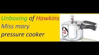 Unboxing amp First impression oF hawkins Miss mary pressure cooker