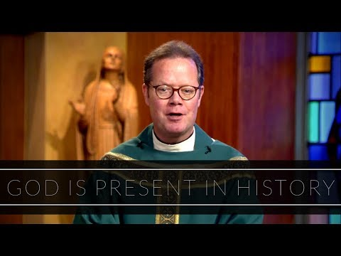 God is Present in History | Homily: Father Brian Clary
