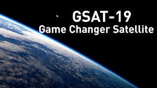 What makes GSAT-19 a Game Changer Satellite