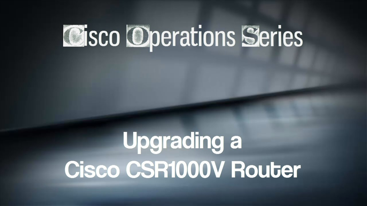 How to upgrade a Cisco CSR1000V router | MentorDragon