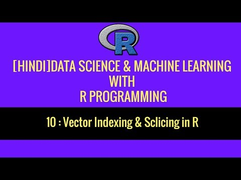 10. [HINDI]Vector Indexing & Slicing In R  | R Programming | Data Science | 2019