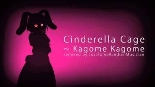 JustSomeRandomMusician - Cinderella Cage ~ Kagome Kagome (Drum & Bass Remix)