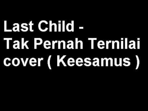 Last Child   Tak Pernah Ternilai cover  Keesamus