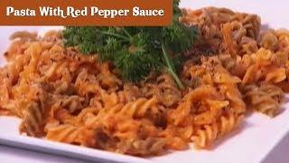 Pasta With Red Pepper Sauce - Sanjeev Kapoor - Khana Khazana