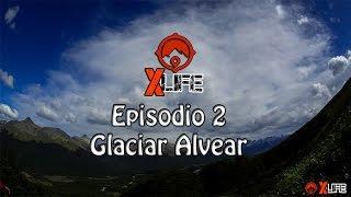 XLife Ushuaia - Episodio 2 - Glaciar Alvear
