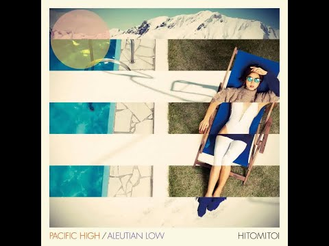Hitomitoi - Pacific High / Aleutian Low (Full Album, 2014, Japan)