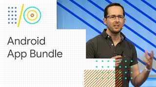 Build the new, modular Android App Bundle (Google I/O '18)
