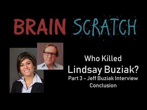 BrainScratch: Who Killed Lindsay Buziak - Part 3 Jeff Buziak Interview Conclusion