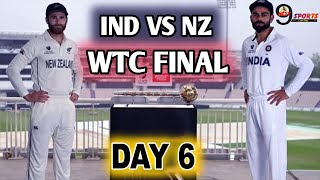 IND VS NZ TEST || DAY 6 LIVE UPDATE || India Vs New Zealand WTC FINAL MATCH TEST DAY 6.