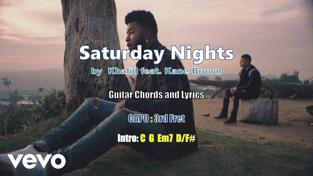 Saturday Nights by Khalid feat  Kane Brown - Guitar Chords and Lyrics