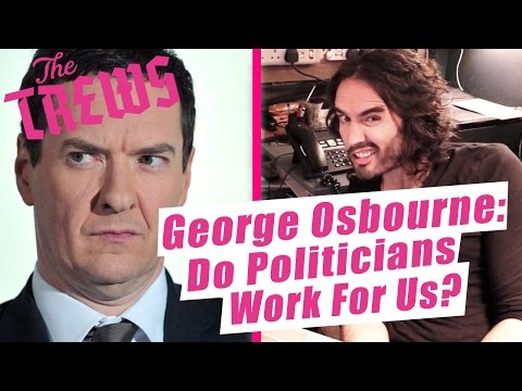 George Osborne: Do Politicians Work For Us? Russell Brand The Trews (E417)