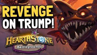 An Attempted REVENGE on TRUMP!! | Battlegrounds | Hearthstone