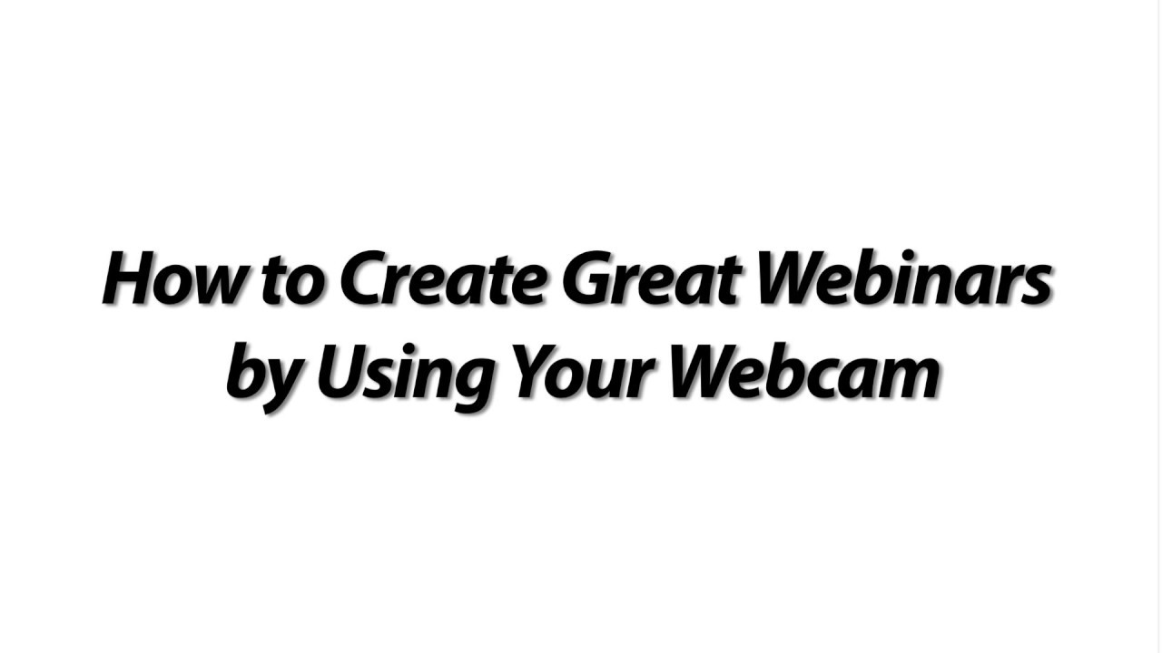 How to Create Great Webinars Using Your Webcam