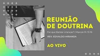 Reunião de Doutrina   23/10/2020   Rev. Edvaldo Miranda   Marcos 10. 13-16