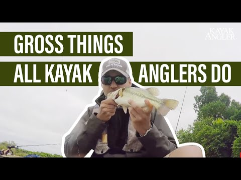 Gross Things All Kayak Anglers Do