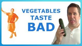 VEGETABLES TASTE BAD!