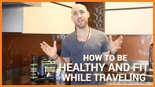 How To Be Healthy And Fit While Traveling (Rituals, Routines, Diet & Supplements)
