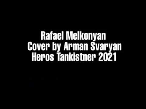 Download Rafael Melqonyan cover by Arman Svaryan Heros Tankistner 2021
